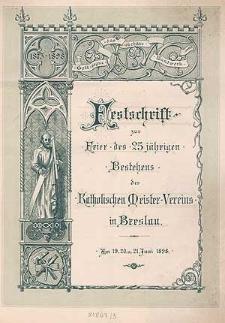 Festschrift zur Feier des 25 jährigen Bestehens des Katholischen Meister-Vereins in Breslau. Am 19. 20. u. 21. Juni 1898
