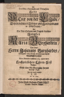 Alss [...] Herr Peter von der Linde [...] mit der Jungfer Maria Burghardtin [...] den [...] 6. November [...] 1674 Jahres sein Hochzeitliches Ehren=Fest beginge, wolte seine Ehr=Bezeugung [...] ablegen [...]