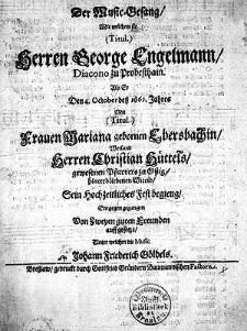 Der Music=Gesang mit welchem sie [...] Herren George Engelmann [...] als Er den 4. October dess 1661. Jahres mit [...] Frauen Marianna [...] Herren Christian Hüttels [...] Wittib, ein Hochzeitlisches Festbegieng entgegen gegangen [...]