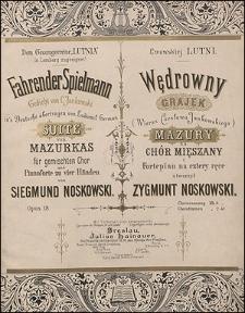 Fahrender Spielmann : Suite von Mazurkas für gemischten Chor und Pianoforte zu vier Händen = Wędrowny grajek : mazury na chór mieszany i fortepian na cztery ręce : Op. 18