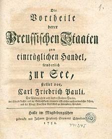 Die Vortheile derer Preussischen Staaten zum einträglichen Handel sonderlich zur See [...].