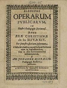Elenchus Operarum Publicarum, In Illustri Paedagogio Stetinensi, Anno [...] 1644. & 45 Per semestre spatium hybernum, [...] / à M. Johanne Micraelio, [...].