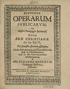 Elenchus Operarum Publicarum, In Illustri Paedagogio Stetinensi, Anno [...] 1644. Per semestre spatium aestivum, [...] / à M. Johanne Micraelio, [...].