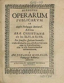 Elenchus Operarum Publicarum, In Illustri Paedagogio Stetinensi, Anno [...] 1646. & 47. Per semestre spatium brumale, [...] / à M. Johanne Micraelio, [...].