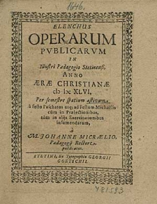 Elenchus Operarum Publicarum, In Illustri Paedagogio Stetinensi, Anno [...] 1646. Per semestre spatium aestivum, [...] / à M. Johanne Micraelio, [...].