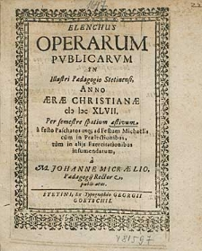 Elenchus Operarum Publicarum In Illustri Paedagogio Stetinensi, Anno [...] 1647. Per semestre spatium aeftivum, [...] / à M. Johanne Micraelio, [...].