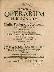 Elenchus Operarum Publicarum in Illustri Paedagogio Stetinensi, [...] 1658. & 59. per semestre spatium hybernum, [...], / a Johanne Micraelio, [...].
