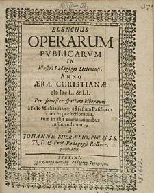 Elenchus Operarum Publicarum In Illustri Paedagogio Stetinensi, Anno [...] 1650. & 51 Per semestre spatium hibernum, [...], / a Johanne Micraelio, [...].