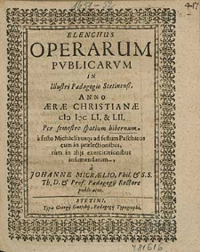 Elenchus Operarum Publicarum In Illustri Paedagogio Stetinensi, Anno [...] 1651. & 52. Per semestre spatium hibernum, [...] / a Johanne Micraelio, [...].