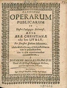 Elenchus Operarum Publicarum In Illustri Paedagogio Stetinensi, Anno [...] 1654. & 55. Per semestre spatium hibernum, [...], / a Johanne Micraelio, [...].
