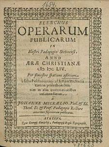 Elenchus Operarum Publicarum In Illustri Paedagogio Stetinensi, Anno [...] 1654. Per semestre spatium aestivum, [...] / a Johanne Micraelio, [...].