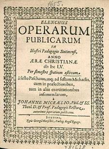 Elenchus Operarum Publicarum In Illustri Paedagogio Stetinensi, Anno [...] 1655. Per semestre spatium aestivum [...], / a Johanne Micraelio, [...].