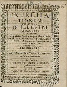 Exercitationum Publicarum In Illustri Paedagogio Stetinensi, Disputationum nempe, Declamationum, [...], elapso anno 1600 & 53. usq [ue], ad festum Paschatos anni 1654. adornatarum Designatio, [...], a Rectore Johanne Micraelio, [...].