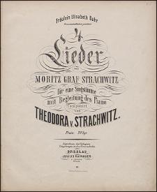 4 Vier Lieder von Moritz Graf Strachwitz für eine Singstimme mit Begleitung des Piano [...]