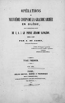 Operations du neuvieme corps de la grande armee en Silesie, sous le commandement en chef de S.A.I. le prince Jerome_ Napoleon / par A. Du Casse