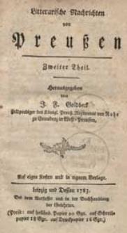 Literarische Nachrichten von Preußen Zweiter Theil herausgegeben von J. F. Goldbeck [...].