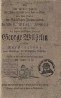 Die vor hundert Jahren im Jahre Christi 1675 den 21 Nov. von dem Haupte der Schlesischen Fürstenthümer, Liegnitz, Brieg, Wohlau mit dem frühen Tode des letzten piastlichen Herzogs George Wilhelm gefallene Fürstencrone [...].