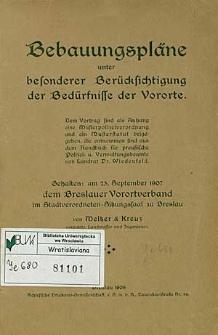 Bebauungspläne unter besonderer Berücksichtigung der Bedürfnisse der Vororte. gehalten am 25. September 1907 dem Breslauer Vorortverband im Stadtverordneten-Sitzungsfaal zu Breslau