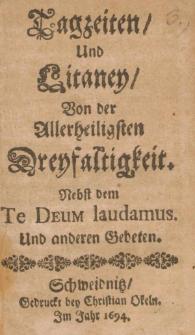 Tagzeiten und Litaney Von der Allerheiligsten Dreyfaltigkeit. Nebst dem Te Deum laudamus und anderen Gebeten.