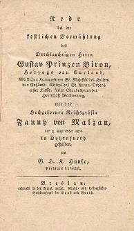 Rede bei der festlichen Vermählung des Durchlauchtigen Herrn Gustav Prinzen Biron, Herzogs von Curland [...] mit der Hochgeborner reichsgräfin fanny von Malzan, den 8. September 1806 in Dyhrnfurth gehalten / von G. H. K. Hanke, Prediger daselbst.