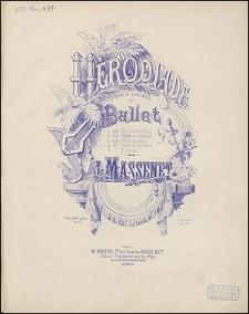 Hérodiade : opéra en trois actes. Ballet : 1. Les Egyptiennes. 2. Les Babyloniennes. 3. Les Gauloises. 4 Les Phéniciennes. 5. Finale.