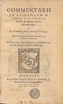 Commentarii In Epistolam D. Pauli Ad Romanos, facili & perspicua methodo conscripti/ A.D. Benedicto Aretio [...] Cum Indice rerum memorabilium [...].