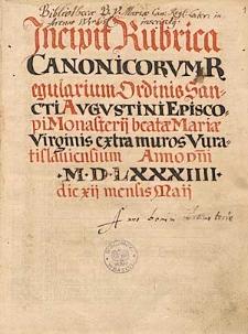 Rubrica canonicorum regularium ordinis sancti Augustini episcopi monasterii beatae Mariae virginis extra muros Wratislaviensium anno domini MDLXXXIIII