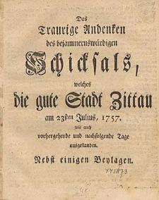 Das Traurige Andenken des bejammernswürdigen Schicksals, welches die gute Stadt Zittau [...].