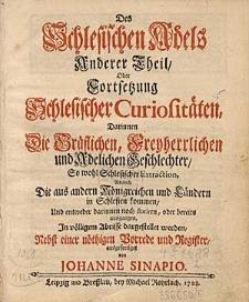 Des Schlesischen Adels Anderer Theil, Oder Fortsetzung Schlesicher Curiostäten, Darinnen Die Gräflichen, Freyherrlichen und Adelichen Geschlechter [...].