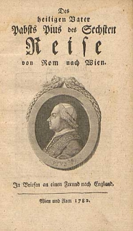 Das Heiligen Vater Pabts Pius des Sechsten Reise von Rom nach Wien [...].