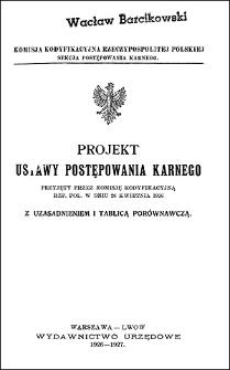 Projekt ustawy postępowania karnego przyjęty przez Komisję Kodyfikacyjną Rzp. Pol. w dniu 26 kwietnia 1926 z uzasadnieniem i tablicą porównawczą
