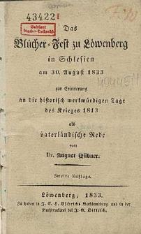 Das Blücher-Fest zu Löwenberg in Schlesien am 30. August 1833 zur Erinnerung an die historisch merkwürdigen Tagedes Krieges 1813 als vaterländische Rede vom...