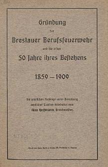 Gründung der Breslauer Berufsfeuerwehr und die ersten 50 Jahre ihres Bestehens 1859 - 1909