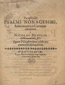 Paraphrasis Psalmi Nonagesimi Anacreontico Carmine adumbrata, a Nicolao Henelio ab Hennenfeld [...] quum natalem suum celebraret quitum & septuagesimum.