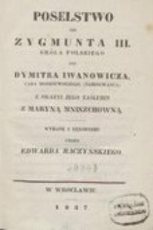 Poselstwo od Zygmunta III. Króla polskiego do Dymitra Iwanowicza, cara moskiewskiego, (Samozwanca) z okazyi jego zaślubin z Maryną Mniszchowną