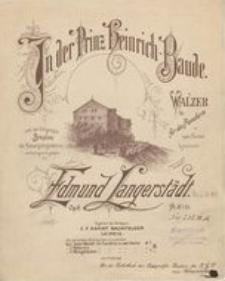 In der Prinz Heinrich-Baude ; Walzer für das Pianoforte zu zwei Händen Op. 6