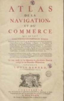 Atlas de la navigation et du commerce qui se fait dans toutes les parties du monde [...] Receuilli par les soins de Mr. Louis Renard, agent de sa Majesté Brittannique a Amsterdam