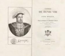 Lettres de Henri VIII à Anne Boleyn, publiées d'après les originaux de la bibliothéque du Vatican
