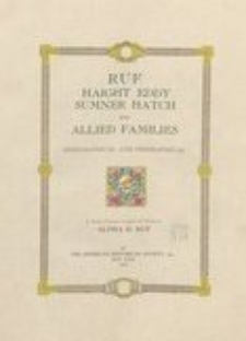 Ruf, Haight, Eddy, Sumner, Hatch and allied families : genealogical and biographical : a private publication compiled and printed for Alpha H. Ruf