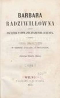 Barbara Radziwiłłówna czyli Początek panowania Zygmunta-Augusta : poema dramatyczne w sześciu aktach, z prologiem
