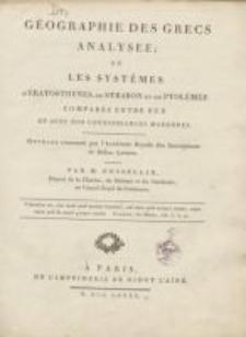 Geographie des Grecs analysée; ou les systêmes d'Eratosthenes, de Strabon et de Ptolémée comparés entre eux et avec nos connoissances modernes