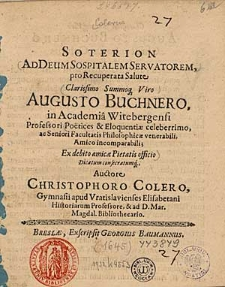 Soterion Ad Deum Sospitalem Servatorem, pro Recuperata Salute [...] Augusto Buchmero, in Academia Witebergensi Professori [...] / Auctore Christophoro Colero [...].