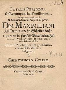 Fatalis periodus ut rerum pub. ita familiarum sub praematuro excessu [...] Maximiliani ab Oelhafen in Schellenbach [...] / conformi parallelismo indigitata a Christophoro Colero