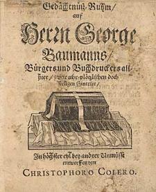 Gedächtnüß-Ruhm auf Herrn George Baumanns [...] zwar uhr-ploetzlichen doch seeligen Hintritt [...] / entworffen von von Christophoro Colero.