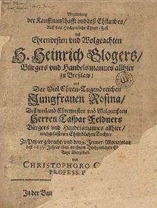 Vergleichung der Kauffmanschafft und deß Ehstandes Auff das Hochzeitliche Ehren-Fest deß [...] H. Heinrich Glogers [...] und [...] Jungfrauen Rosina [...] Caspar Feldners [...] Tochter Zu Papier gebracht und den 9. Jenner-Monatstag deß 1657. Jahres[...] / übergeben von Christophoro Colero [...].