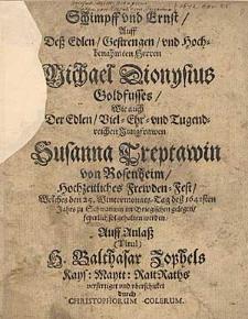 Schimpff vnd Ernst, auff [...] Michael Dionysius Goldfusses wie auch [...] Susanna Treptawia von Rosenheim, Hochzeitliches Frewden - Fest [...] / verfertiget und uberschicket durch Christophorum Colerum.
