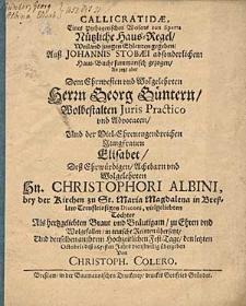 Callicratidae, Eines Pythagorischen Weisens von Sparta Nützliche Haus-Regel [...] jungen Ehleuten gegeben, auß Johannis Stobaei [...] Haus -Buche summarisch gezogen, an jetzt aber dem [...] Herrn Georg Güntern [...] und der [...] Jungfrauen Elisabet [...] Christophori Albini [...] Tochter [...] zu Ehren [...] in teutsche Reimen übersetzt und denselben an Ihrem Hochzeitlichen Fest-Tage den letzten Octobris deß 1651 sten Jahrs [...] übergeben / von Christoph Colero.