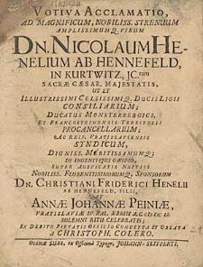 Votiva acclamatio ad magnificum [...] virum Dn. Nicolaum Henelium ab Hennefeld [...] super auspicatis nuptiis [...] Christiani Friderici Henelii ab Hennefeld, filii et Annae Johannae Peiniae, Vratislaviae IV Kal. Xbreis A.C. MDCLI [...] celebratis [...] / oblata a Christoph. Colero.
