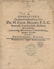 In Onomasteria clarissimi [...] viri Dn. M. Eliae Majoris [...] elegia Christophori Coleri.