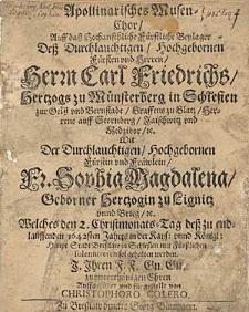 Apollinarisches Musen-Chor Auff daß [...] Beylager deß [...] Herrn Carl Friedrichs Hertzogs zu Münsterberg in Schlesien [...] mit der [...] Fr. Sophie Magdalena, Geborner Hertzogin zu Lignitz unnd Brieg etc. welches den 2. Christmonats-Tag deß [...] 1642sten Jahres [...] sol gehalten werden [...] / Auffgeführt und fürgestellt von Christophoro Colero.